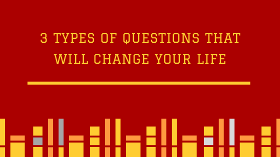 3 Types of Questions that will Change Your Life